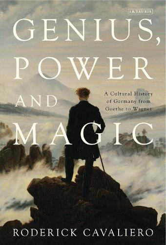 Genius, Power and Magic: A Cultural History of Germany from Goethe to Wagner (Hardback)