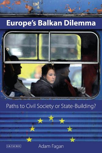 Europe's Balkan Dilemma: Paths to Civil Society or State-building? - Library of European Studies v. 9 (Paperback)