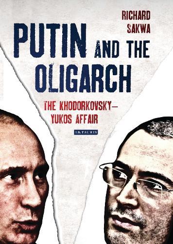 Putin and the Oligarch: The Khodorkovsky-Yukos Affair (Hardback)