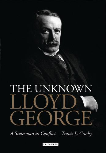 The Unknown Lloyd George: A Statesman in Conflict (Hardback)