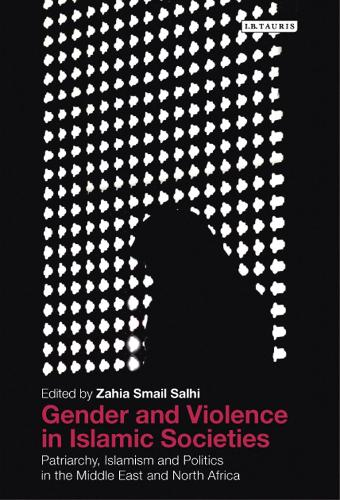 Gender and Violence in Islamic Societies: Patriarchy, Islamism and Politics in the Middle East and North Africa (Hardback)