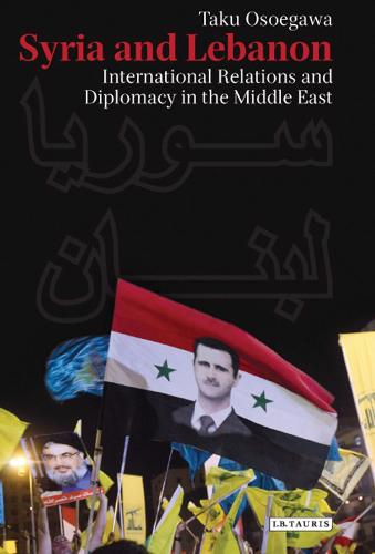 Syria and Lebanon: International Relations and Diplomacy in the Middle East - Library of Modern Middle East Studies 140 (Hardback)