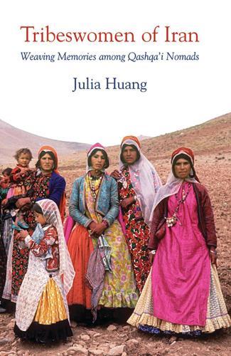 Tribeswomen of Iran: Weaving Memories Among Qashqa'i Nomads - International Library of Iranian Studies v. 15 (Paperback)
