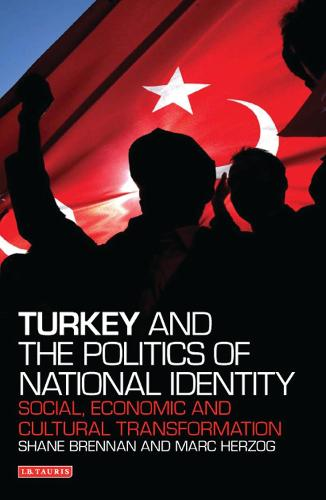 Turkey and the Politics of National Identity: Social, Economic and Cultural Transformation - Contemporary Turkey, in Collaboration with the British Institute at Ankara 8 (Hardback)