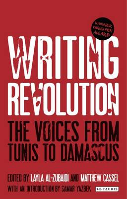 Writing Revolution: The Voices from Tunis to Damascus (Paperback)