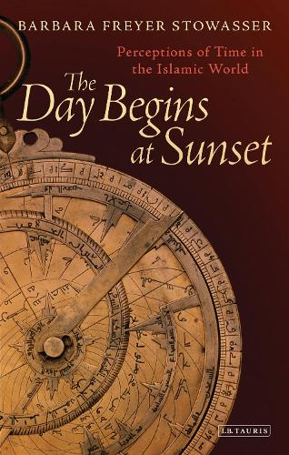 The Day Begins at Sunset: Perceptions of Time in the Islamic World (Hardback)