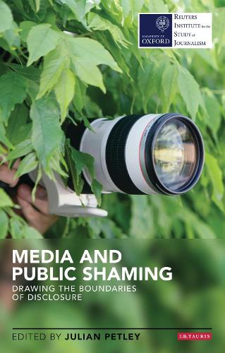 Media and Public Shaming: Drawing the Boundaries of Disclosure - Reuters Institute for the Study of Journalism (Paperback)