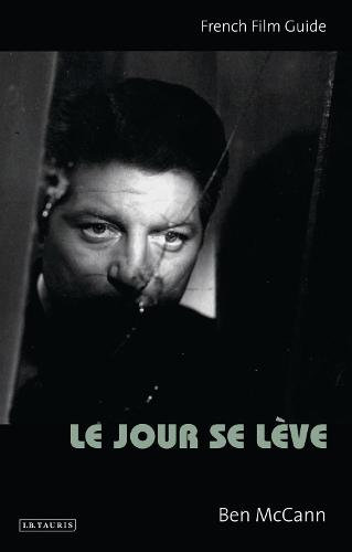 Le Jour Se Leve: French Film Guide - Cine-File French Film Guides (Paperback)