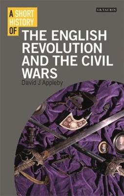 A Short History of the English Revolution and the Civil Wars - I.B. Tauris Short Histories (Paperback)