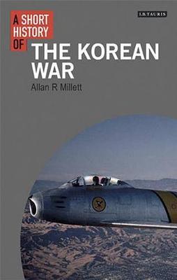 A Short History of the Korean War - I.B. Tauris Short Histories (Hardback)