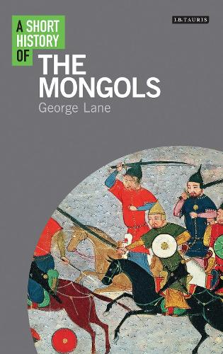 A Short History of the Mongols - I.B. Tauris Short Histories (Paperback)