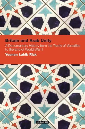 Britain and Arab Unity: A Documentary History from the Treaty of Versailles to the End of World War II (Paperback)