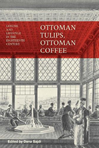 Ottoman Tulips, Ottoman Coffee: Leisure and Lifestyle in the Eighteenth Century (Paperback)