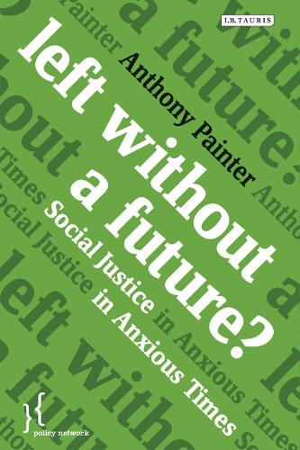 Left Without a Future?: Social Justice in Anxious Times - Policy Network (Paperback)