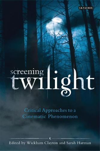 Screening Twilight: Critical Approaches to a Cinematic Phenomenon (Paperback)