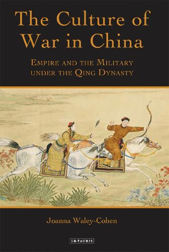 The Culture of War in China: Empire and the Military Under the Qing Dynasty (Paperback)