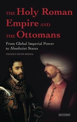 The Holy Roman Empire and the Ottomans: From Global Imperial Power to Absolutist States (Paperback)