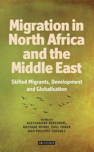 Migration from North Africa and the Middle East: Skilled Migrants, Development and Globalisation - International Library of African Studies 45 (Hardback)