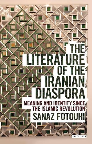 The Literature of the Iranian Diaspora: Meaning and Identity Since the Islamic Revolution - International Library of Iranian Studies (Hardback)