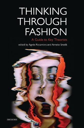 Thinking Through Fashion: A Guide to Key Theorists - Dress Cultures (Paperback)