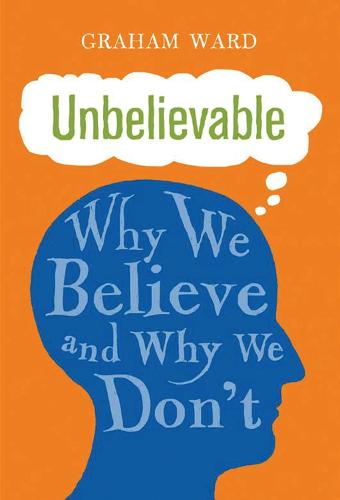 Unbelievable: Why We Believe and Why We Don't (Hardback)