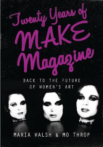 Twenty Years of MAKE Magazine: Back to the Future of Women's Art (Hardback)