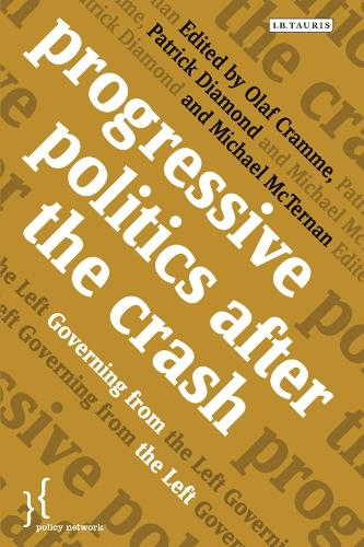 Progressive Politics After the Crash: Governing from the Left - International Policy Network Papers on Intellectual Property, Innovation and Health S. (Paperback)