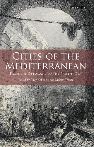 Cities of the Mediterranean: From the Ottomans to the Present Day - Library of Ottoman Studies (Paperback)