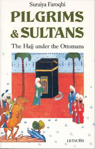 Pilgrims and Sultans: The Hajj Under the Ottomans (Paperback)