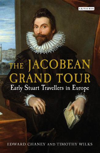The Jacobean Grand Tour: Early Stuart Travellers in Europe (Hardback)