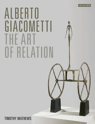 Alberto Giacometti: The Art of Relation (Hardback)
