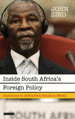 Inside South Africa's Foreign Policy: Diplomacy in Africa from Smuts to Mbeki - International Library of African Studies (Hardback)