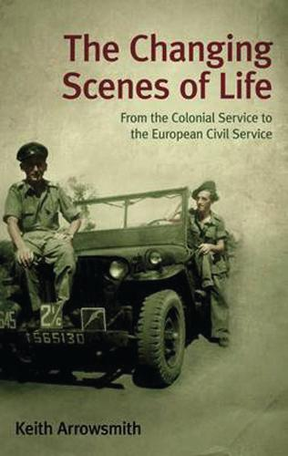 The Changing Scenes of Life: From the Colonial Service to the European Civil Service (Hardback)