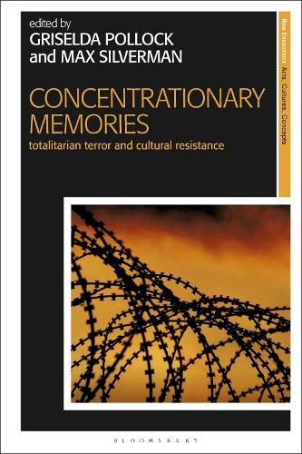 Concentrationary Memories: Totalitarian Terror and Cultural Resistance (Hardback)