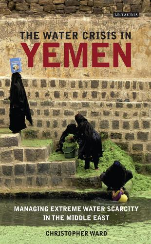 The water crisis in Yemen: Managing extreme water scarcity in the Middle East - International Library of Human Geography (Hardback)