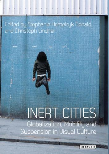 Inert Cities: Globalization, Mobility and Suspension in Visual Culture (Hardback)