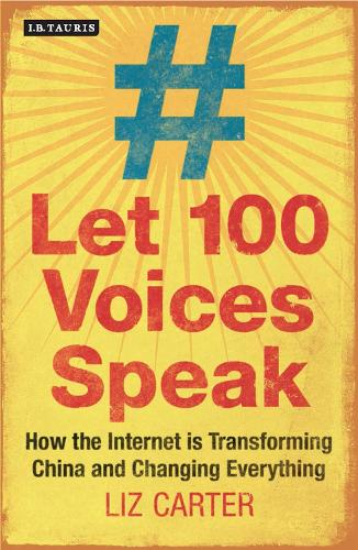 Let 100 Voices Speak: How the Internet is Transforming China and Changing Everything (Paperback)