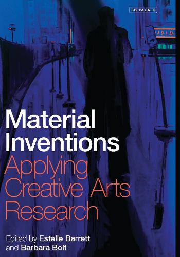 Material Inventions: Applying Creative Arts Research (Hardback)