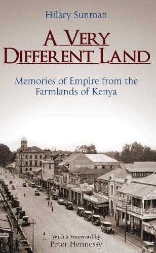 A Very Different Land: Memories of Empire from the Farmlands of Kenya (Hardback)