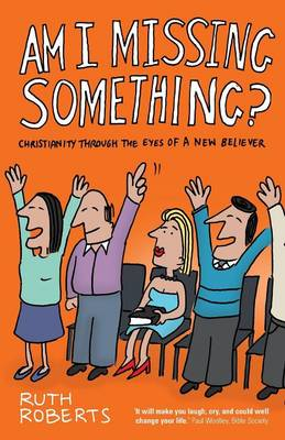 Am I Missing Something?: Christianity Through the Eyes of a New Believer (Paperback)