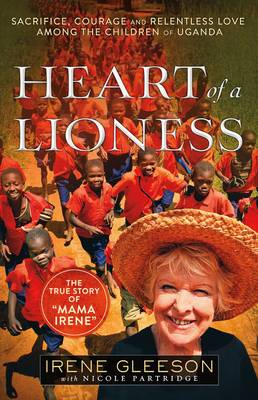 Heart of a Lioness: Sacrifice, Courage & Relentless Love Among the Children of Uganda (Paperback)