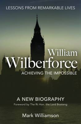 William Wilberforce: Achieving the Impossible (Paperback)