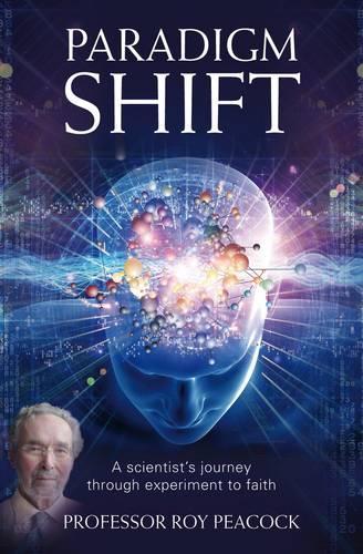 Paradigm Shift: A Scientist's Journey Through Experiment to Faith (Paperback)