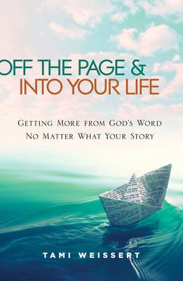 Off the Page & Into your Life: Getting More from God's Word No Matter What your Story (Paperback)