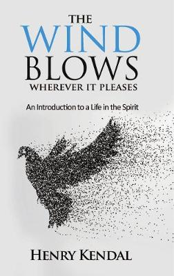 Wind Blows Wherever it Pleases: An Introduction to a Life in the Spirit (Paperback)