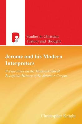 Jerome and His Modern Interpreters: Perspectives on the Modern Critical Reception-History of St Jeromes Corpus - Studies in Christian History and Thought (Paperback)