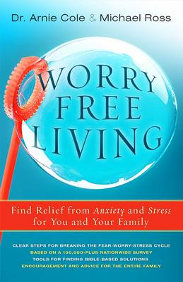 Worry-Free Living: Finding Relief from Anxiety and Stress for you and your Family (Paperback)