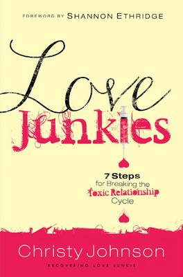 Love Junkies: 7 Steps for Breaking the Toxic Relationship Cycle (Paperback)