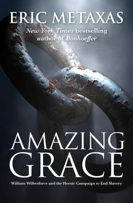 Amazing Grace: William Wilberforce and the Heroic Campaign (Paperback)