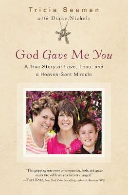 God Gave Me You: A True Story of Love, Loss and Heaven-Sent Miracle (Paperback)